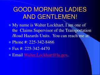 GOOD MORNING LADIES AND GENTLEMEN