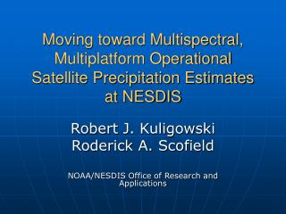 Moving toward Multispectral, Multiplatform Operational Satellite Precipitation Estimates at NESDIS