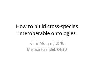 How to build cross-species interoperable ontologies