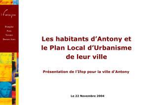 Les habitants d'Antony et le Plan Local d'Urbanisme de leur ville