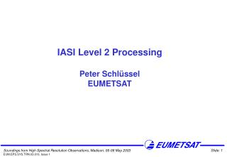 IASI Level 2 Processing Peter Schlüssel EUMETSAT