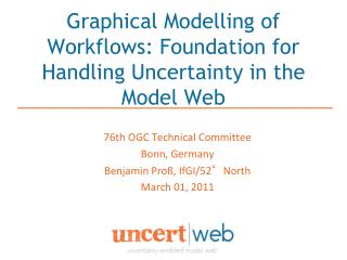 Graphical Modelling of Workflows: Foundation for Handling Uncertainty in the Model Web
