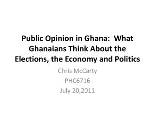 Public Opinion in Ghana:  What Ghanaians Think About the Elections, the Economy and Politics