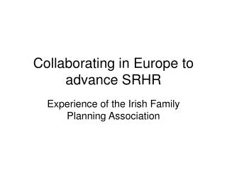 Collaborating in Europe to advance SRHR