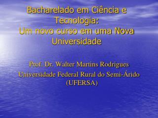Bacharelado em Ci�ncia e Tecnologia: Um novo curso em uma Nova  Universidade