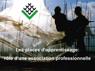 Les places d�apprentissage:  r�le d�une association professionnelle