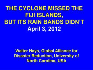 THE CYCLONE MISSED THE FIJI ISLANDS,  BUT ITS RAIN BANDS DIDN'T April 3, 2012