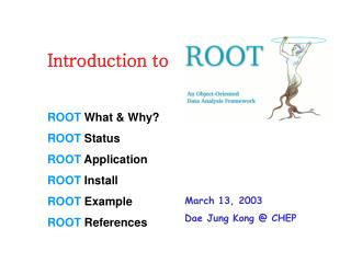 ROOT  What & Why? ROOT  Status ROOT  Application ROOT  Install ROOT  Example ROOT  References