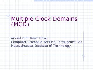 Multiple Clock Domains (MCD) Arvind with Nirav Dave