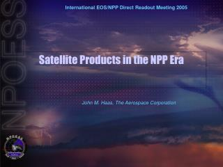 Satellite Products in the NPP Era