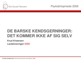 DE BARSKE KENDSGERNINGER: DET KOMMER IKKE AF SIG SELV