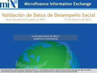 Validación de Datos de Desempeño Social Guía introductoria para las IMFs 17 de febrero de 2013