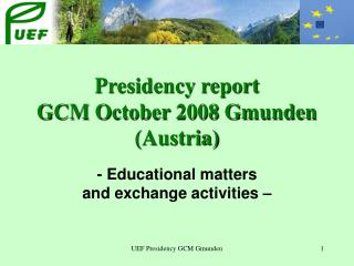 Presidency report GCM October 2008 Gmunden (Austria)