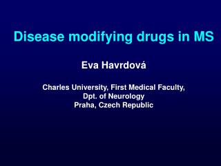 Disease modifying drugs in MS Eva Havrdová Charles University, First Medical Faculty,