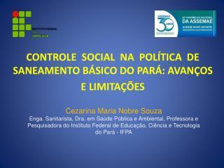 CONTROLE  SOCIAL  NA  POLÍTICA  DE SANEAMENTO BÁSICO DO PARÁ: AVANÇOS  E LIMITAÇÕES