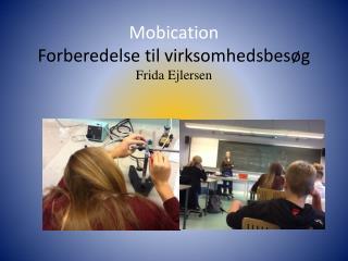 Mobication Forberedelse til virksomhedsbesøg Frida Ejlersen