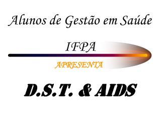 D.S.T. & AIDS