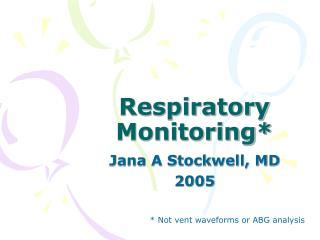 Respiratory Monitoring*