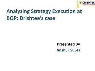 Analyzing Strategy Execution at BOP:  Drishtee's  case