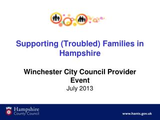 Supporting (Troubled) Families in Hampshire Winchester City Council Provider Event July 2013