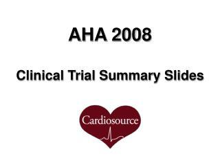 AHA 2008  Clinical Trial Summary Slides