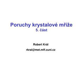 Robert Král rkral @met.mff.cuni.cz
