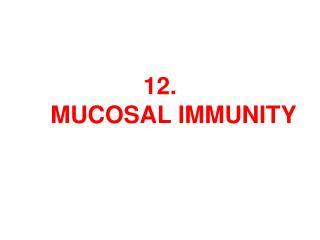 1 2 .  MUCOSAL IMMUNITY