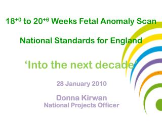 180 to 206 Weeks Fetal Anomaly Scan  National Standards for England   Into the next decade