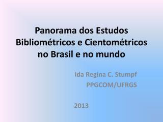 Panorama dos Estudos Bibliométricos e Cientométricos  no Brasil e no mundo