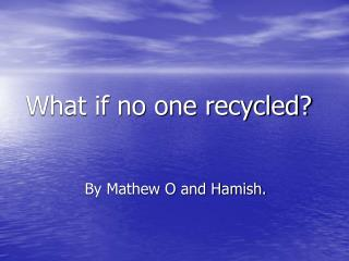 What if no one recycled?