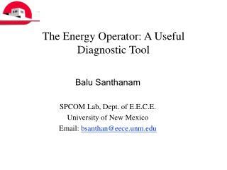 The Energy Operator: A Useful Diagnostic Tool