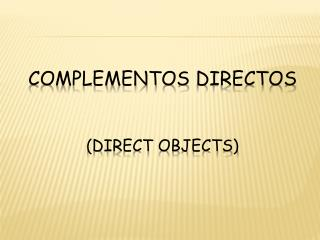 Complementos Directos (Direct Objects)