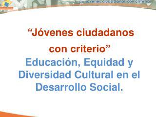 """"""" Jóvenes ciudadanos con criterio"""""""