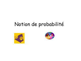 Notion de probabilit