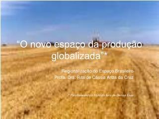 """""""O novo espaço da produção globalizada""""*"""