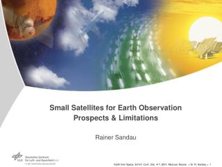 Small Satellites for Earth Observation Prospects & Limitations Rainer Sandau