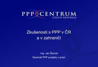 Zkušenosti s PPP v ČR  a v zahraničí