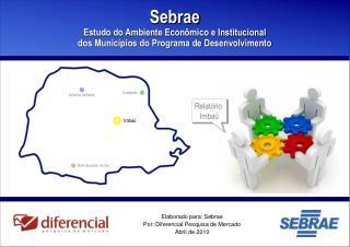 Elaborado para: Sebrae Por: Diferencial Pesquisa de Mercado Abril de 2010
