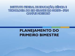 INSTITUTO FEDERAL DE EDUCAÇÃO, CIÊNCIA E TECNOLOGIA DO RIO GRANDE DO NORTE – IFRN CAMPUS MOSSORÓ