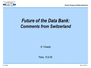 Future of the Data Bank: Comments from Switzerland R. Chawla