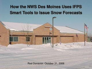 How the NWS Des Moines Uses IFPS Smart Tools to Issue Snow Forecasts