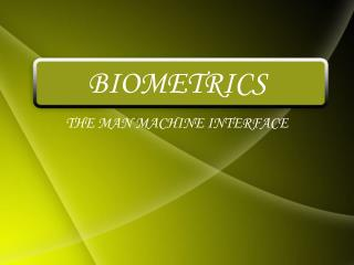 BIOMETRICS THE MAN MACHINE INTERFACE