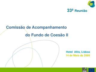 Comissão de Acompanhamento do Fundo de Coesão II Hotel  Altis, Lisboa 14 de Maio de 2009