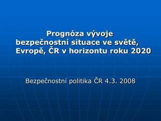 Prognóza vývoje bezpečnostní situace ve světě, Evropě, ČR vhorizontu roku 2020