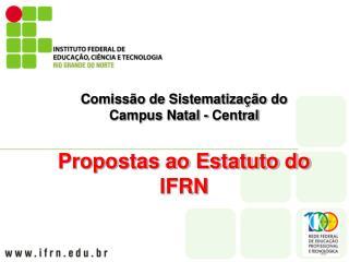 Comissão de Sistematização do Campus Natal - Central Propostas ao Estatuto do IFRN
