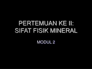 PERTEMUAN KE II:  SIFAT FISIK MINERAL