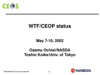 WTF/CEOP status May 7-10, 2002 Osamu Ochiai/NASDA Toshio Koike/Univ. of Tokyo