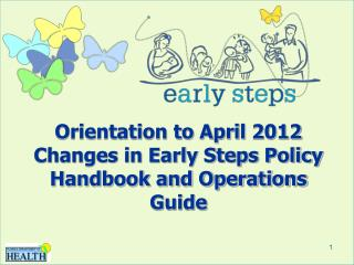 Orientation to April 2012 Changes in Early Steps Policy Handbook and Operations Guide