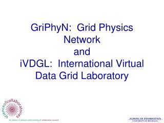 GriPhyN:  Grid Physics Network and iVDGL:  International Virtual Data Grid Laboratory