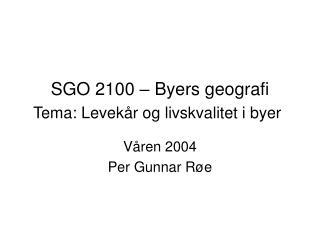SGO 2100 – Byers geografi Tema: Levekår og livskvalitet i byer